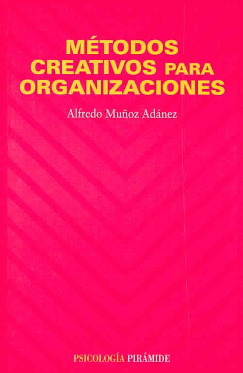 Metodos Creativos Para Organizaciones/ Creative Methods for Organizations By Adanez, Alfredo Munoz